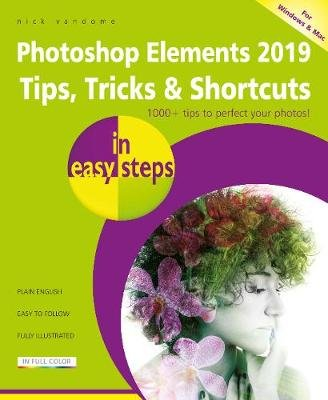 Photoshop Elements 2019 Tips, Tricks & Shortcuts in easy steps (Paperback, 2nd edition): Nick Vandome