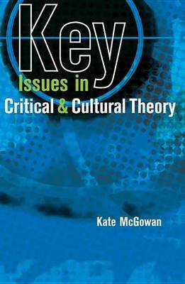 Key Issues in Critical and Cultural Theory (Electronic book text): Kate McGowan
