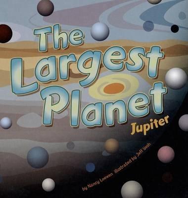 The Largest Planet - Jupiter (Hardcover): Nancy Loewen