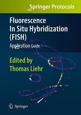 Fluorescence In Situ Hybridization (FISH) - Application Guide (Paperback, Softcover reprint of hardcover 1st ed. 2009): Thomas...