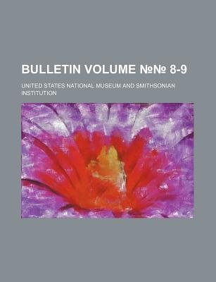 Bulletin Volume 8-9 (Paperback): United States National Museum