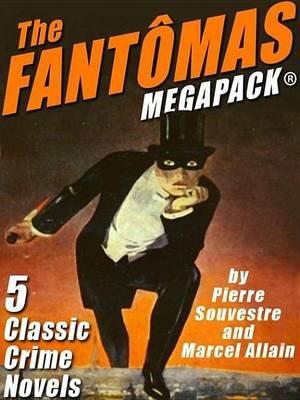 The Fantomas Megapack(r) (Electronic book text): Pierre Souvestre, Marcel Allain