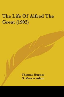 The Life of Alfred the Great (1902) (Paperback): Thomas Hughes