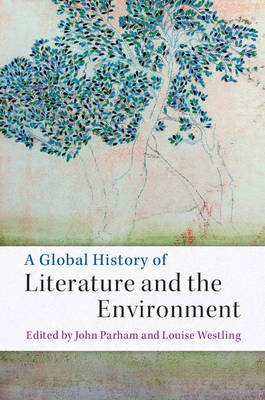A Global History of Literature and the Environment (Hardcover): John Parham, Louise Westling