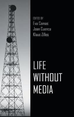 Life Without Media (Hardcover, New edition): Eva Comas, Joan Cuenca, Klaus Zilles