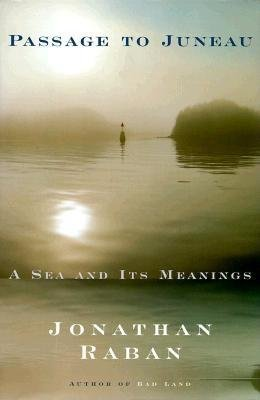 Passage to Juneau - A Sea and Its Meanings (Hardcover): Jonathan Raban
