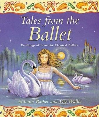 Tales from the Ballet - Retellings of Favorite Classical Ballets (Paperback): Antonia Barber