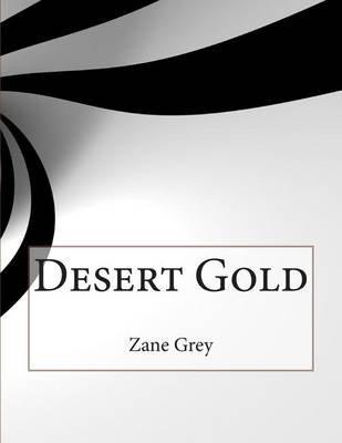 Desert Gold (Paperback): Zane Grey