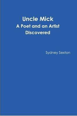 Uncle Mick - A Poet and an Artist Discovered (Paperback): Sydney Sexton
