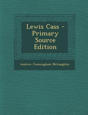 Lewis Cass (Paperback, Primary Source): Andrew Cunningham McLaughlin