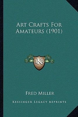 Art Crafts for Amateurs (1901) (Paperback): Fred Miller