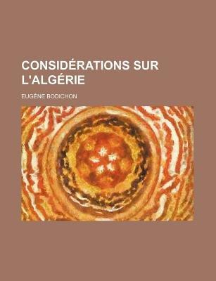 Considerations Sur L'Algerie (English, French, Paperback): Eug Ne Bodichon, Eugene Bodichon