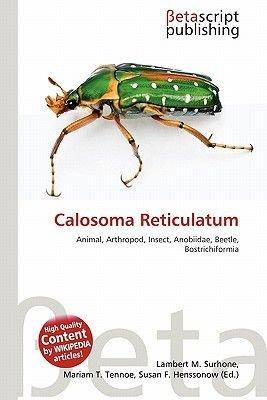 Calosoma Reticulatum (Paperback): Lambert M. Surhone, Mariam T. Tennoe, Susan F. Henssonow