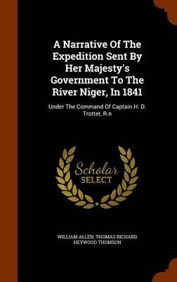 A Narrative of the Expedition Sent by Her Majesty's Government to the River Niger, in 1841 - Under the Command of Captain...