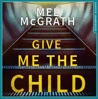 Give Me the Child (Downloadable audio file, Unabridged First edition): Melanie McGrath