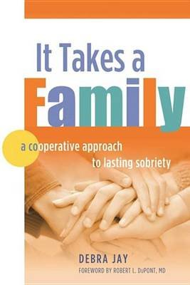 It Takes A Family - A Cooperative Approach to Lasting Sobriety (Electronic book text): Debra Jay
