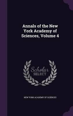 Annals of the New York Academy of Sciences, Volume 4 (Hardcover): New York Academy of Sciences