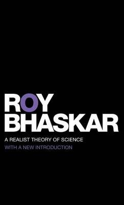 A Realist Theory of Science (Hardcover): Roy Bhaskar