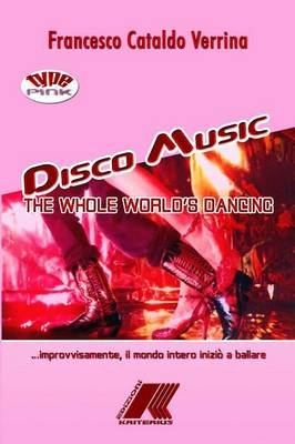 DISCO MUSIC The Whole World's Dancing (Italian, Paperback): Francesco Cataldo Verrina