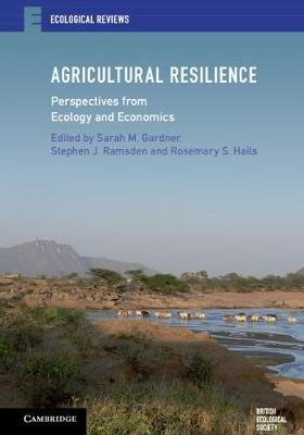 Agricultural Resilience - Perspectives from Ecology and Economics (Hardcover): Sarah M. Gardner, Stephen J. Ramsden, Rosemary...