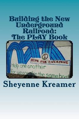 Building the New Underground Railroad - The Play Book (Paperback): Sheyenne Kreamer