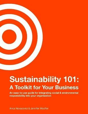 Sustainability 101: A Toolkit For Your Business: An Easy-to-use Guide for Integrating Social & Enviromental Responsibility into...
