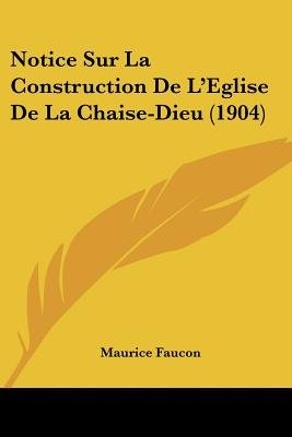 Notice Sur La Construction de L'Eglise de La Chaise-Dieu (1904) (English, French, Paperback): Maurice Faucon
