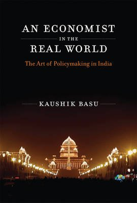 An Economist in the Real World - The Art of Policymaking in India (Hardcover): Kaushik Basu