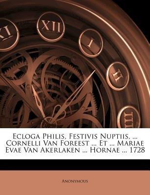 Ecloga Philis, Festivis Nuptiis, ... Cornelli Van Foreest ... Et ... Mariae Evae Van Akerlaken ... Hornae ... 1728 (Afrikaans,...