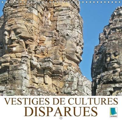 Vestiges de Cultures Disparues - Vestiges (En Pierres) Temoins de Civilisations Disparues dans le Monde (French, Calendar, 2nd...