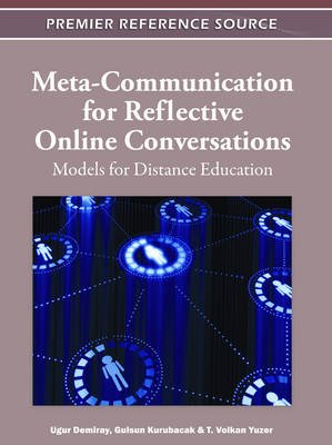 Meta-Communication for Reflective Online Conversations: Models for Distance Education (Electronic book text): Ugur Demiray,...