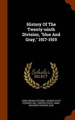 History of the Twenty-Ninth Division, Blue and Gray, 1917-1919 (Hardcover): John Abram Cutchins