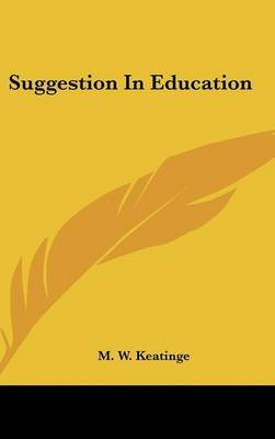 Suggestion in Education (Hardcover): M. W. Keatinge