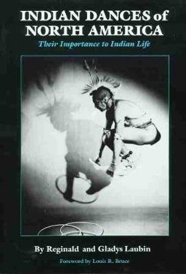 Indian Dances of North America - Their Importance in Indian Life (Paperback, New edition): Reginald Laubin, Gladys Laubin