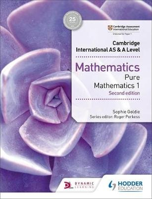 Cambridge International AS & A Level Mathematics Pure Mathematics 1 second edition (Paperback): Sophie Goldie