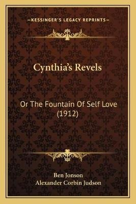 Cynthia's Revels - Or the Fountain of Self Love (1912) (Paperback): Ben Jonson
