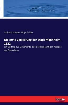 Die Erste Zerstorung Der Stadt Mannheim, 1622 (German, Paperback): Carl Borromaeus Aloys Fickler