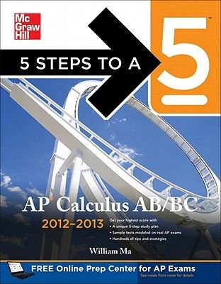 5 Steps to a 5 AP Calculus AB & BC 2012-2013 (Paperback, 4th Revised edition): William Ma