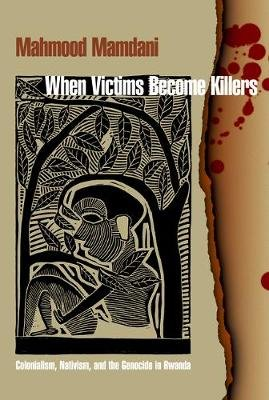 When Victims Become Killers - Colonialism, Nativism, and the Genocide in Rwanda (Electronic book text, Course Book ed.):...