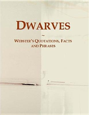 Dwarves - Websters Quotations, Facts and Phrases (Electronic book text): Inc. Icon Group International