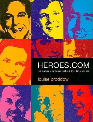 Heroes.com - The Names and Faces Behind the .com Era (Paperback): Louise Proddow