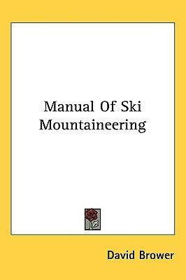 Manual of Ski Mountaineering (Hardcover): David Brower
