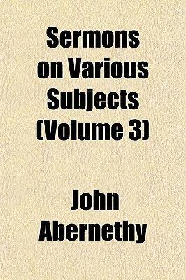 Sermons on Various Subjects (Volume 3) (Paperback): John Abernethy