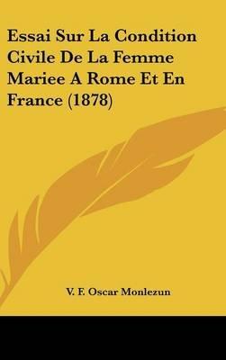 Essai Sur La Condition Civile de La Femme Mariee a Rome Et En France (1878) (English, French, Hardcover): V. F. Oscar Monlezun