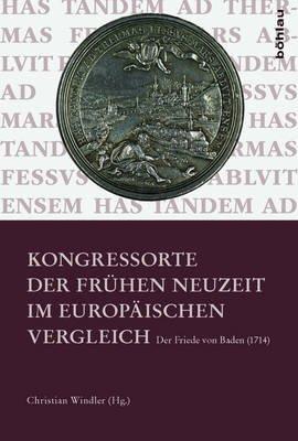 Kongressorte Der Fruhen Neuzeit Im Europaischen Vergleich - Der Friede Von Baden (1714) (German, Electronic book text):...