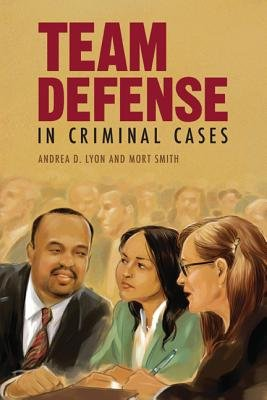 Team Defense in Criminal Cases (Paperback): Andrea D Lyon