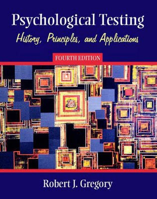 Psychological Testing - History, Principles and Applications (Paperback, 4 Revised ed of US ed): Robert J. Gregory