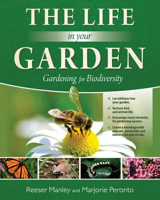 The Life In Your Garden - Gardening for Biodiversity (Hardcover): Reeser Manley, Marjorie Peronto