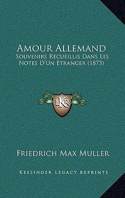 Amour Allemand - Souvenirs Recueillis Dans Les Notes D'Un Etranger (1873) (English, French, Hardcover): Friedrich...