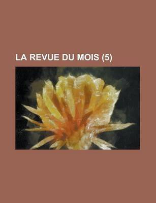 La Revue Du Mois (5 ) (English, French, Paperback): Marion County Clerk's Office, Anonymous